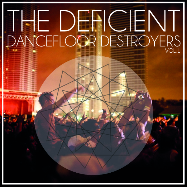The Deficient Presents Dancefloor Destroyers Volume 1