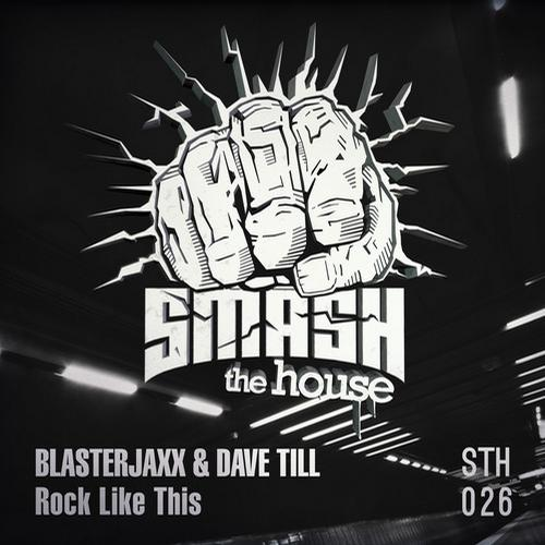 "Blasterjaxx & Dave Till Come With ""Rock Like This"" On Smash The House Records"