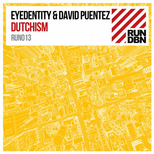 "David Puentez & Eyedentity Team Up For ""Dutchism"" On Run DBN Records"