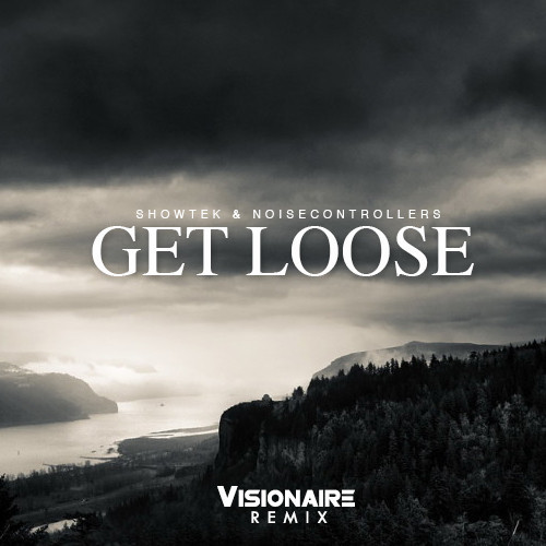 Showtek & Noisecontrollers – Get Loose – Dirty Dutch Visionaire Remix