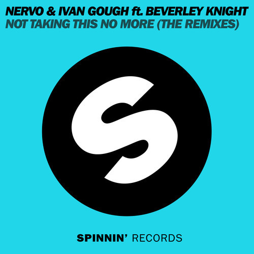 NERVO & Ivan Gough ft. Beverley Knight – Not Taking This No More Remixes [Spinnin' Records]