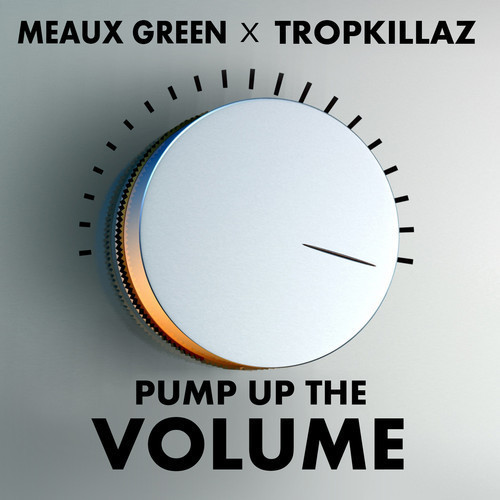 Tropkillaz & Meaux Green – Pump Up The Volume