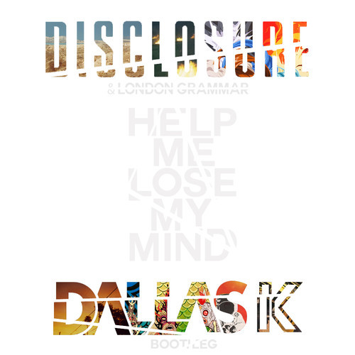 Disclosure – Help Me Lose My Mind (DallasK Bootleg)