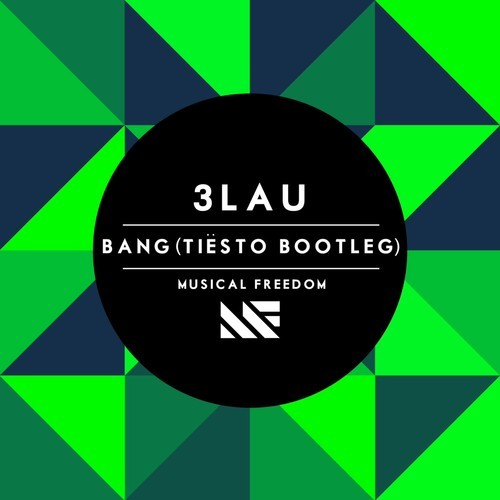 3LAU – Bang (Tiësto Bootleg) [April 28 - Musical Freedom Records]