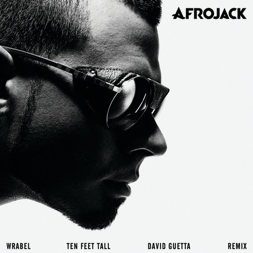 Afrojack, Wrabel – Ten Feet Tall (David Guetta Remix) [Def Jam Recordings]