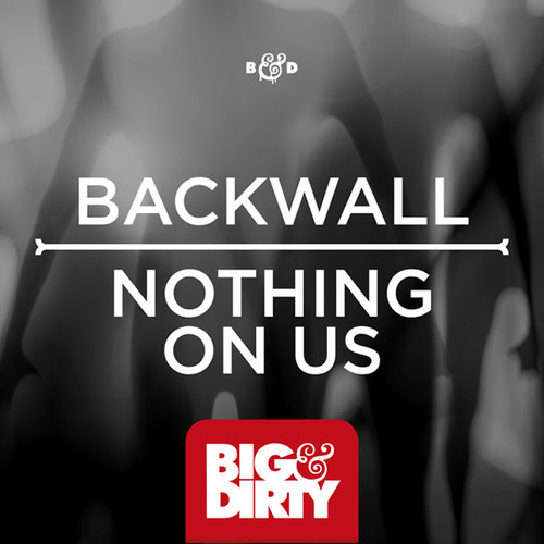 Backwall – Nothing On Us [April 28 - Big & Dirty Recordings]
