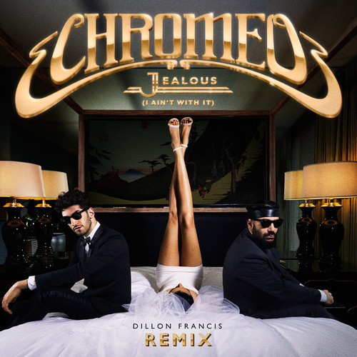 Chromeo – Jealous (Dillon Francis Remix) [Out Soon]