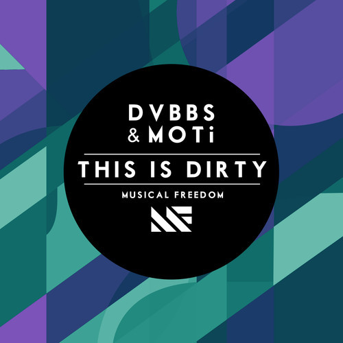 DVBBS & MOTi – This Is Dirty [Musical Freedom Records]