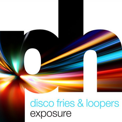 Disco Fries & Loopers – Exposure [Powerhouse Music]
