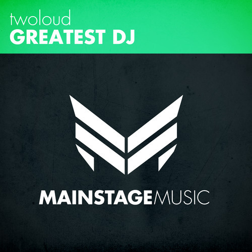 twoloud - Greatest DJ [April 28 - Mainstage Music]