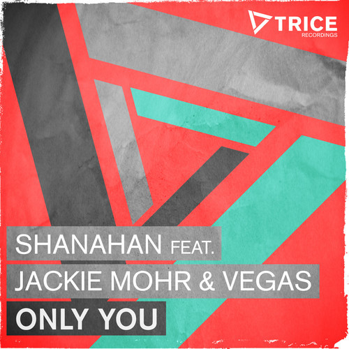 Shanahan feat. Jackie Mohr & Vegas – Only You [Trice Recordings]