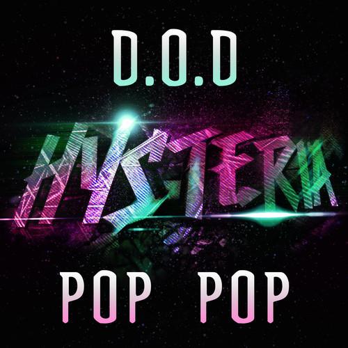 D.O.D – Pop Pop [September 8 - Hysteria Records]