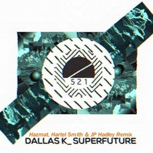 DallasK – Superfuture (Hazmat, Hartel Smith & JP Hadley Remix)