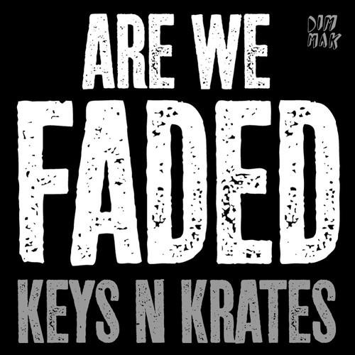 Keys N Krates – Are We Faded [Dim Mak]