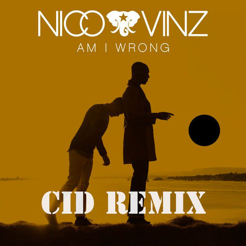 Nico & Vinz – Am I Wrong (CID Remix)