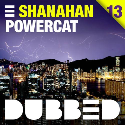 Shanahan – Powercat [Dubbed Records]