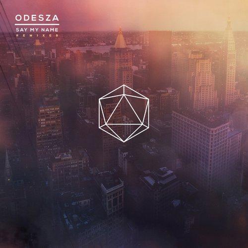ODESZA, Zyra – Say My Name Remixes [Counter Records]