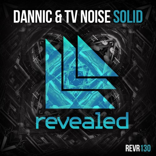 Dannic & TV Noise – Solid [Revealed Recordings]