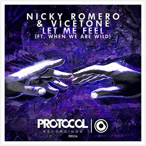 Nicky Romero & Vicetone feat. When We Are Wild – Let Me Feel [Protocol Recordings]
