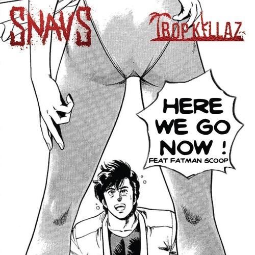 Snavs & Tropkillaz ft. Fatman Scoop – Here We Go Now