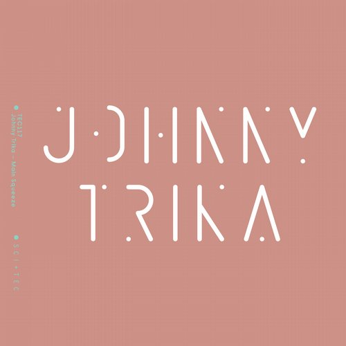 Johnny Trika – Main Squeeze [SCI + TEC]
