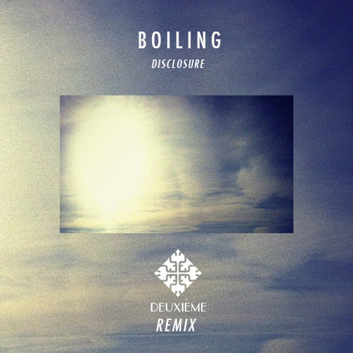 Disclosure – Boiling (Deuxième Remix)
