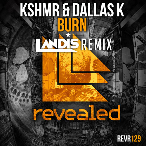 KSHMR & DallasK – Burn (Landis Remix)