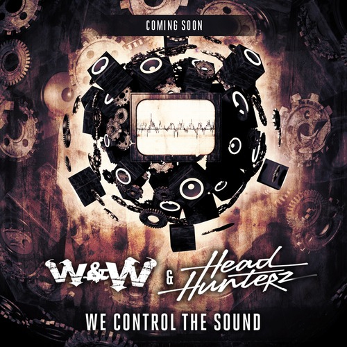 W&W & Headhunterz – We Control The Sound [Coming Soon - Ultra/Mainstage]