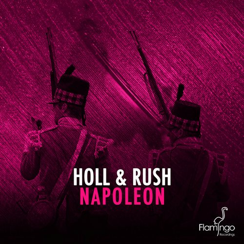 Holl & Rush – Napoleon [Flamingo Recordings]