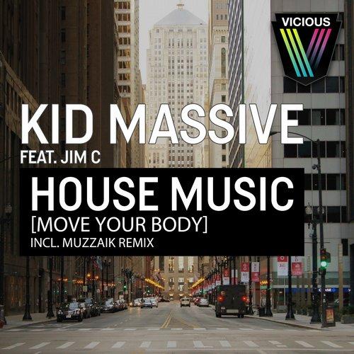 Kid Massive feat. Jim C – House Music (Original Mix + Muzzaik Remix) [Vicious Recordings]