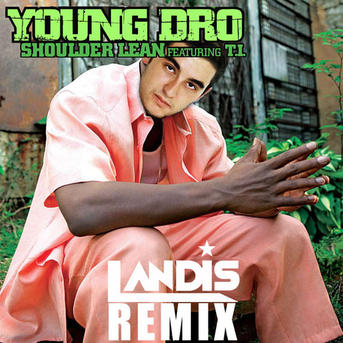 Young Dro feat. T.I. – Shoulder Lean (Landis Remix)