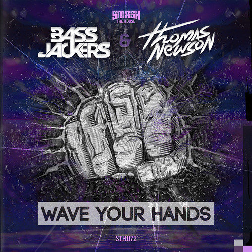 Bassjackers & Thomas Newson - Wave Your Hands [February 26 - Smash The House]