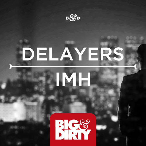 Delayers - IMH [April 6 - Big & Dirty]