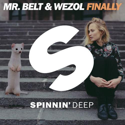 Mr. Belt & Wezol - Finally [April 6 - Spinnin' Deep]