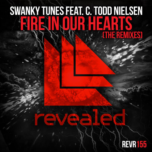 Swanky Tunes feat. C. Todd Nielsen - Fire In Our Hearts (Joey Dale + Arston Remixes) [Revealed Recordings]
