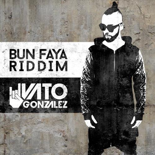 Vato Gonzalez - Bun Faya Riddim